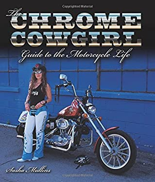 The Chrome Cowgirl Guide to the Motorcycle Life 9780760329221
