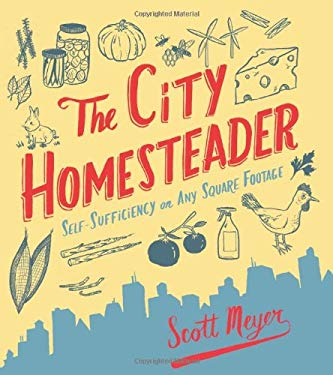 The City Homesteader: Self-Sufficiency on Any Square Footage 9780762440856