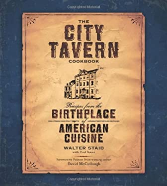 The City Tavern Cookbook: Recipes from the Birthplace of American Cuisine 9780762434176