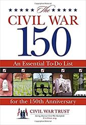 The Civil War 150: An Essential To-Do List for the 150th Anniversary 11340678