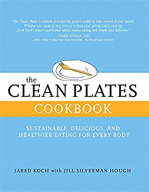 The Clean Plates Cookbook: Simple Recipes for Healthy, Sustainable, and Delicious Eating 9780762446476