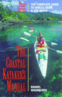 The Coastal Kayaker's Manual, 3rd: The Complete Guide to Skills, Gear, and Sea Sense 9780762701681