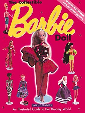 The Collectible Barbie Doll: An Illustrated Guide to Her Dreamy World 9780762406494