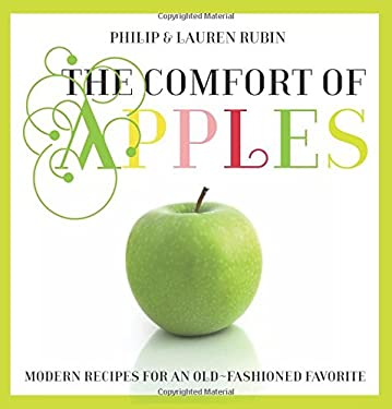 The Comfort of Apples: Modern Recipes for an Old-Fashioned Favorite 9780762759644