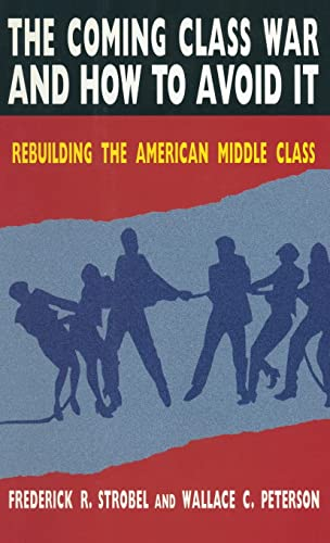 The Coming Class War and How to Avoid It: Rebuilding the American Middle Class 9780765601971