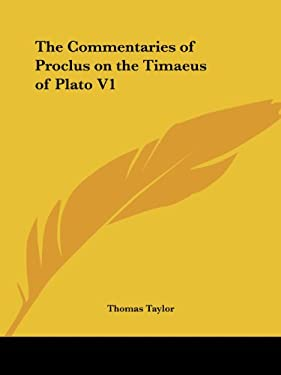 The Commentaries of Proclus on the Timaeus of Plato V1 9780766126626