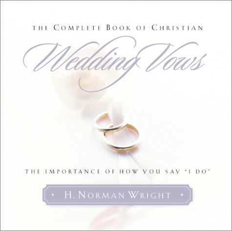 The Complete Book of Christian Wedding Vows: The Importance of How You Say