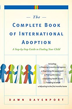 The Complete Book of International Adoption: A Step by Step Guide to Finding Your Child 9780767925204