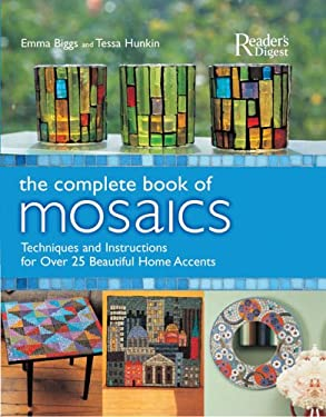 The Complete Book of Mosaics: Techniques and Instructions for Over 25 Beautiful Home Accents 9780762106080