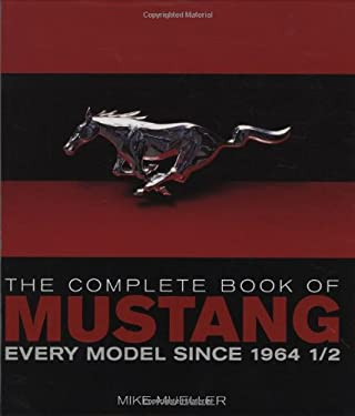 The Complete Book of Mustang: Every Model Since 1964 1/2 9780760328385