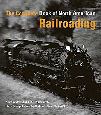 The Complete Book of North American Railroading 9780760328484