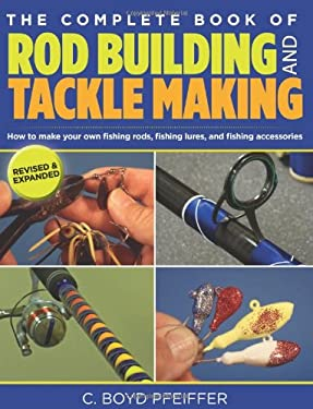 The Complete Book of Rod Building and Tackle Making 9780762773473