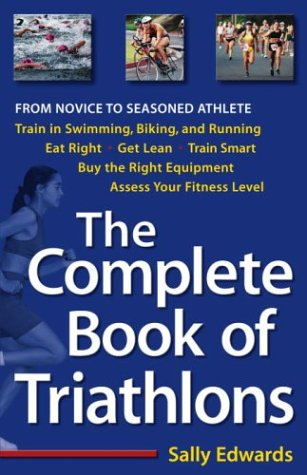 The Complete Book of Triathlons: From Novice to Seasoned Athlete 9780761535270