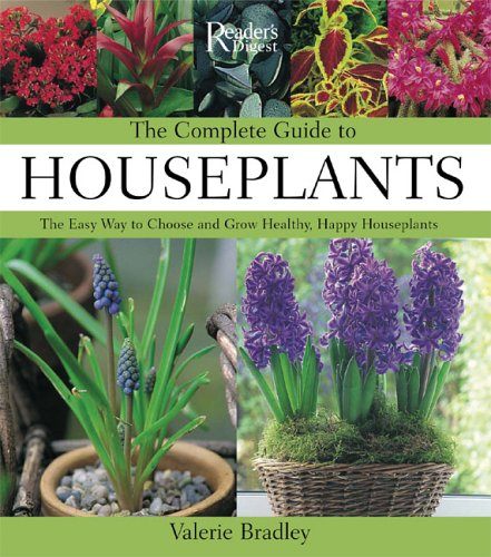The Complete Guide to Houseplants: The Easy Way to Choose and Grow Healthy, Happy Houseplants 9780762106349