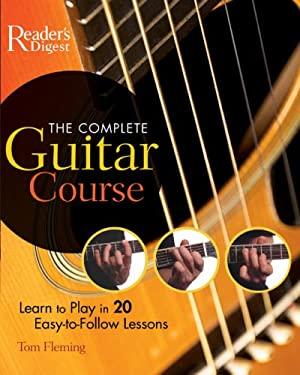 The Complete Guitar Course: Learn to Play 20 Easy-To-Follow Lessons 9780762106622