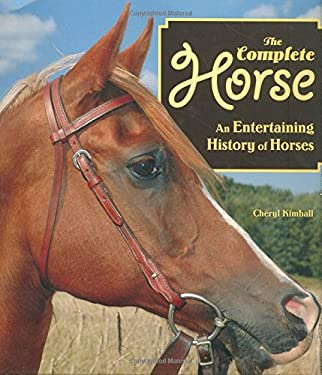 Complete Horse : An Entertaining History of Horses