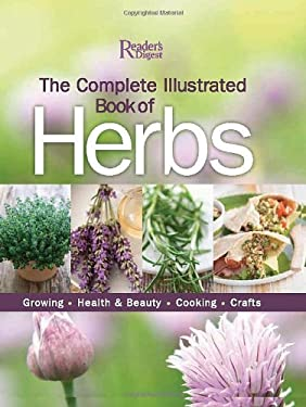 The Complete Illustrated Book of Herbs: Growing, Health & Beauty, Cooking, Crafts 9780762107964