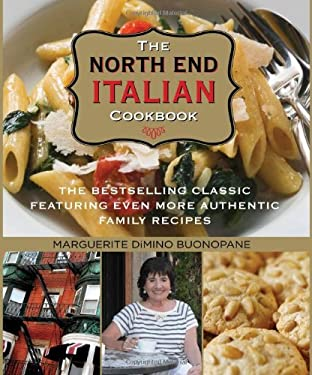 The North End Italian Cookbook: The Bestselling Classic Featuring Even More Authentic Family Recipes 9780762781904