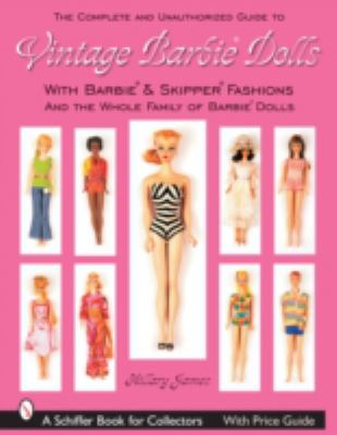 The Complete & Unauthorized Guide to Vintage Barbie Dolls: With Barbie & Skipper Fashions and the Whole Family of Barbie Dolls 9780764325120