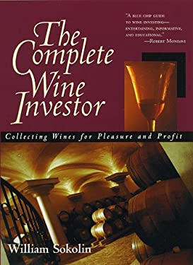 The Complete Wine Investor: Collecting Wines for Pleasure and Profit 9780761516767