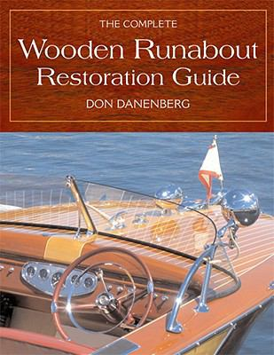 The Complete Wooden Runabout Restoration Guide 9780760334881