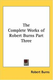 The Complete Works of Robert Burns Part Three 2972097