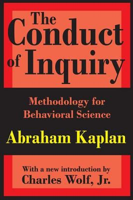 The Conduct of Inquiry: Methodology for Behavioral Science 9780765804488