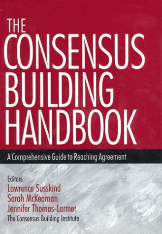 The Consensus Building Handbook: A Comprehensive Guide to Reaching Agreement 9780761908449