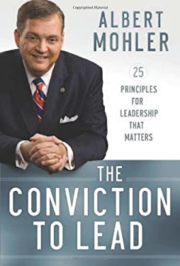 The Conviction to Lead: 25 Principles for Leadership That Matters 9780764210044