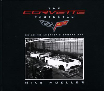 The Corvette Factories: Building America's Sports Car 9780760335512