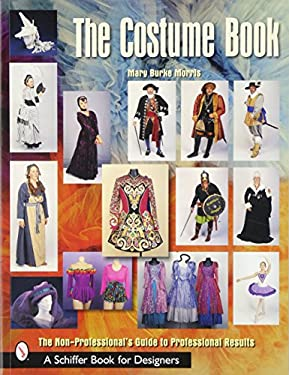 The Costume Book: The Non-Professional's Guide to Professional Results 9780764314858