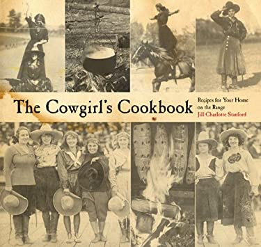 The Cowgirl's Cookbook: Recipes for Your Home on the Range 9780762745128