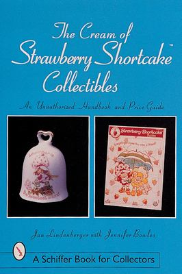 The Cream of Strawberry Shortcake*t Collectibles: An Unauthorized Handbook and Price Guide 9780764308123