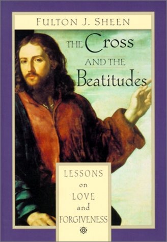The Cross and the Beatitudes: Lessons of Love and Forgiveness 9780764805929