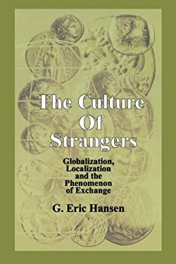 The Culture of Strangers: Globalization, Localization and the Phenomenon of Exchange 9780761822059