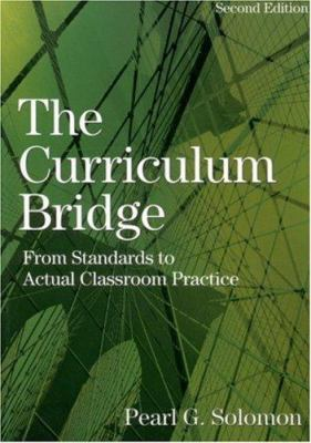 The Curriculum Bridge: From Standards to Actual Classroom Practice 9780761939054