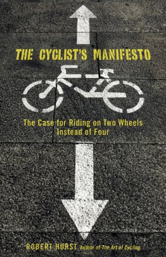 The Cyclist's Manifesto: The Case for Riding on Two Wheels Instead of Four 9780762751280