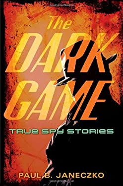 The Dark Game: True Spy Stories 9780763629151