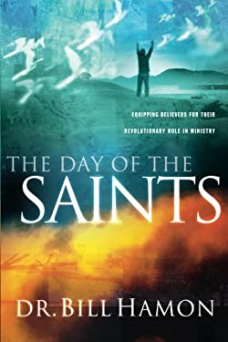 The Day of the Saints: Equiping Believers for Their Revolutionary Role in Ministry 9780768421668