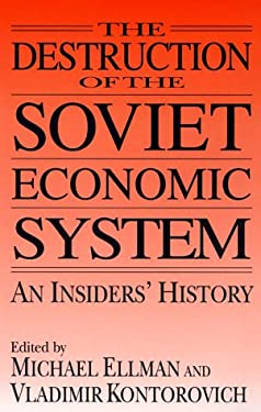 The Destruction of the Soviet Economic System: An Insiders' History 9780765602640