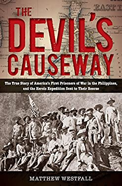 The Devil's Causeway: The True Story of America's First Prisoners of War in the Philippines, and the Heroic Expedition Sent to Their Rescue 9780762780297