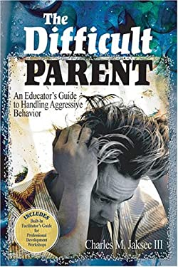 The Difficult Parent: An Educator's Guide to Handling Aggressive Behavior 9780761988991