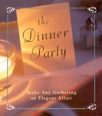 The Dinner Party: Make Any Gathering an Elegant Affair [With Menu Cards, Napkin Rings & Place Cards] 9780762414819