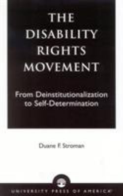 The Disability Rights Movement: From Deinstitutionalization to Self-Determination 9780761824817