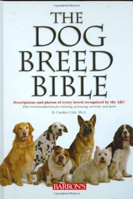 The Dog Breed Bible: Descriptions and Photos of Every Breed Recognized by the AKC 9780764160004