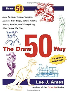The Draw 50 Way: How to Draw Cats, Puppies, Horses, Buildings, Birds, Aliens, Boats, Trains and Everything Else Under the Sun 9780767920766