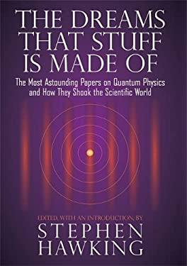 The Dreams That Stuff Is Made of: The Most Astounding Papers of Quantum Physics--And How They Shook the Scientific World 9780762434343