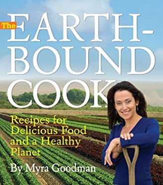 The Earthbound Cook: 250 Recipes for Delicious Food and a Healthy Planet 9780761159209