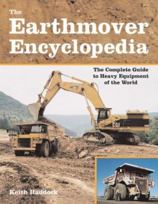 The Earthmover Encyclopedia: The Complete Guide to Heavy Equipment of the World 9780760329641