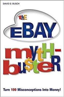 The Ebay Myth-Buster: Turn 199 Misconceptions Into Money! 9780764576126